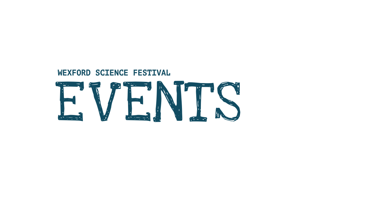 Full List Of Events Wexford Science Festival
